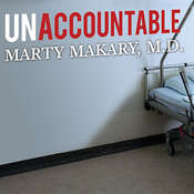 Unaccountable: What Hospitals Wont Tell You and How Transparency Can Revolutionize Health Care, by Marty Makary
