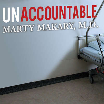 Unaccountable: What Hospitals Wont Tell You and How Transparency Can Revolutionize Health Care Audiobook, by Marty Makary