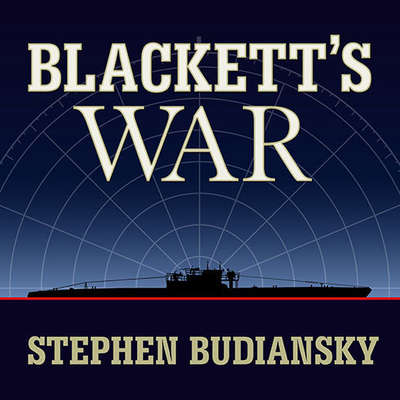 Blacketts War: The Men Who Defeated the Nazi U-boats and Brought Science to the Art of Warfare Audiobook, by Stephen Budiansky