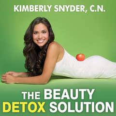 The Beauty Detox Solution: Eat Your Way to Radiant Skin, Renewed Energy and the Body Youve Always Wanted Audiobook, by C.N. Snyder, Kimberly Snyder, C.N.