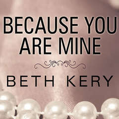 Because You Are Mine Audiobook, by Beth Kery