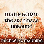 Mageborn: The Archmage Unbound Audiobook, by Michael G. Manning