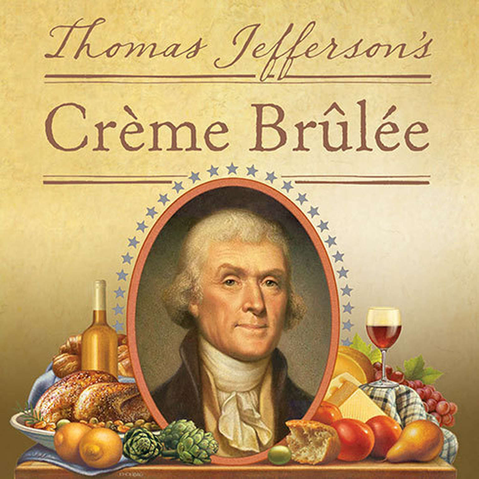 Printable Thomas Jefferson's Creme Brulee: How a Founding Father and His Slave James Hemings Introduced French Cuisine to America Audiobook Cover Art