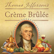 Thomas Jeffersons Creme Brulee: How a Founding Father and His Slave James Hemings Introduced French Cuisine to America Audiobook, by Thomas J. Craughwell