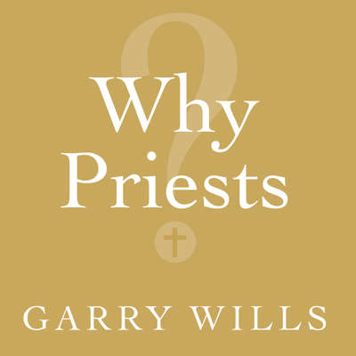 Why Priests?: A Failed Tradition Audiobook, by Garry Wills