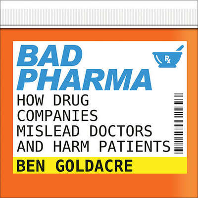 Bad Pharma: How Drug Companies Mislead Doctors and Harm Patients Audiobook, by
