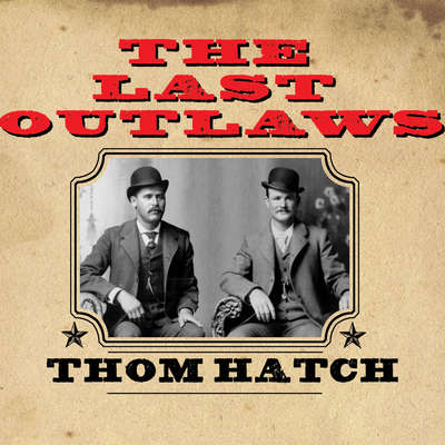 The Last Outlaws: The Lives and Legends of Butch Cassidy and the Sundance Kid Audiobook, by Thom Hatch