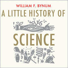 A Little History of Science Audiobook, by William F. Bynum