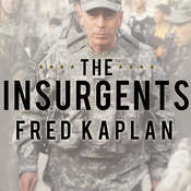 The Insurgents: David Petraeus and the Plot to Change the American Way of War, by Fred Kaplan
