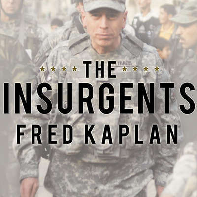 The Insurgents: David Petraeus and the Plot to Change the American Way of War Audiobook, by Fred Kaplan
