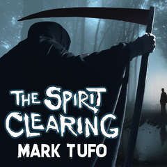 The Spirit Clearing: A Michael Talbot Adventure Audiobook, by Mark Tufo
