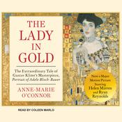 The Lady in Gold: The Extraordinary Tale of Gustav Klimts Masterpiece, Portrait of Adele Bloch-Bauer, by Anne-Marie O'Connor