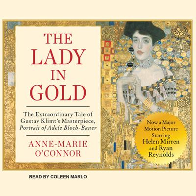 The Lady in Gold: The Extraordinary Tale of Gustav Klimts Masterpiece, Portrait of Adele Bloch-Bauer Audiobook, by Anne-Marie O'Connor