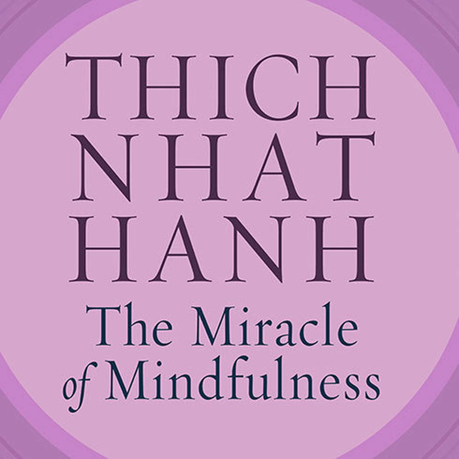 Printable The Miracle of Mindfulness: An Introduction to the Practice of Meditation Audiobook Cover Art