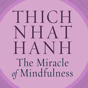 The Miracle of Mindfulness: An Introduction to the Practice of Meditation, by Thich Nhat Hanh