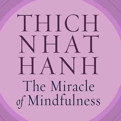 The Miracle of Mindfulness: An Introduction to the Practice of Meditation Audiobook, by Thich Nhat Hanh