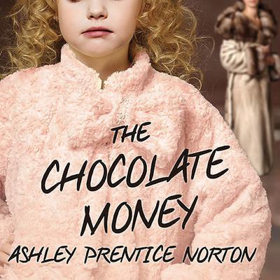 The Chocolate Money Audiobook, by Ashley Prentice Norton