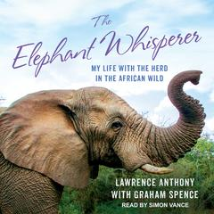 The Elephant Whisperer: My Life with the Herd in the African Wild Audiobook, by Graham Spence, Lawrence Anthony