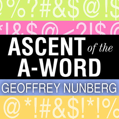 Ascent of the A-Word: Assholism, the First Sixty Years: Assholism, the First Sixty Years Audiobook, by Geoffrey Nunberg