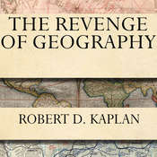 The Revenge of Geography: What the Map Tells Us About Coming Conflicts and the Battle Against Fate Audiobook, by Robert D. Kaplan