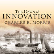 The Dawn of Innovation: The First American Industrial Revolution Audiobook, by Charles R. Morris