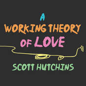 A Working Theory of Love Audiobook, by Scott Hutchins