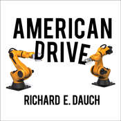 American Drive: How Manufacturing Will Save Our Country Audiobook, by Richard E. Dauch