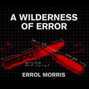 A Wilderness of Error: The Trials of Jeffrey MacDonald Audiobook, by Errol Morris