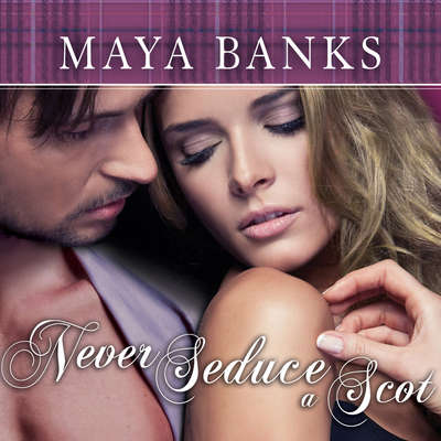 Never Seduce a Scot Audiobook, by Maya Banks