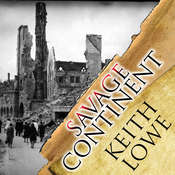 Savage Continent: Europe in the Aftermath of World War II, by Keith Lowe