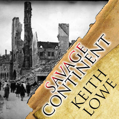 Savage Continent: Europe in the Aftermath of World War II Audiobook, by