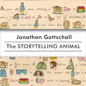 The Storytelling Animal: How Stories Make Us Human Audiobook, by Jonathan Gottschall
