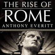 The Rise of Rome: The Making of the Worlds Greatest Empire Audiobook, by Anthony Everitt