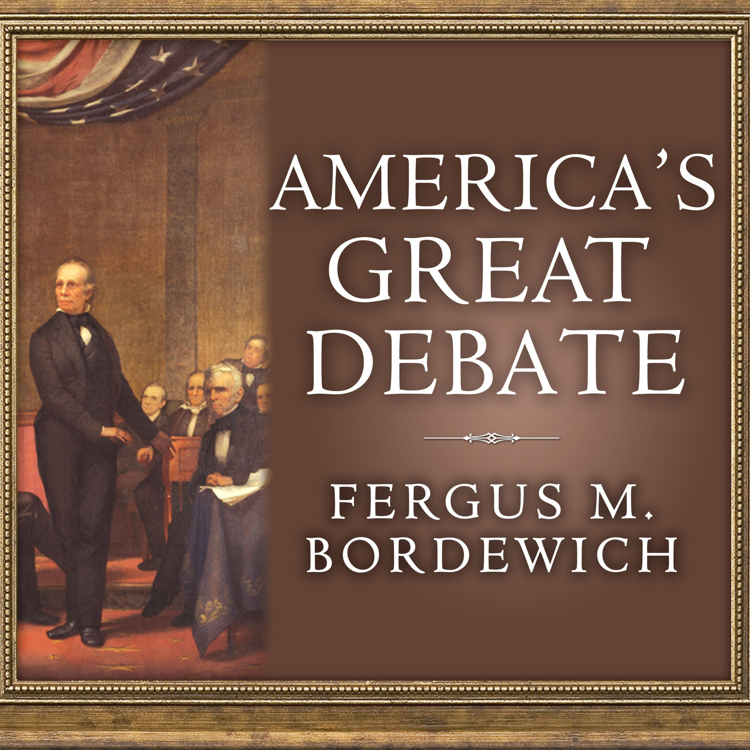 Printable America's Great Debate: Henry Clay, Stephen A. Douglas, and the Compromise That Preserved the Union Audiobook Cover Art