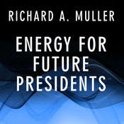 Energy for Future Presidents: The Science Behind the Headlines Audiobook, by Richard A. Muller