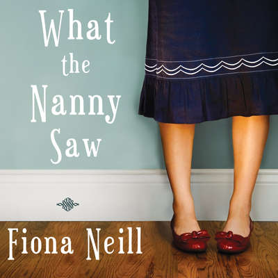 What the Nanny Saw Audiobook, by Fiona Neill
