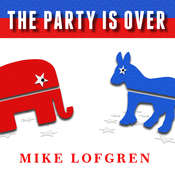 The Party Is Over: How Republicans Went Crazy, Democrats Became Useless, and the Middle Class Got Shafted Audiobook, by Mike Lofgren