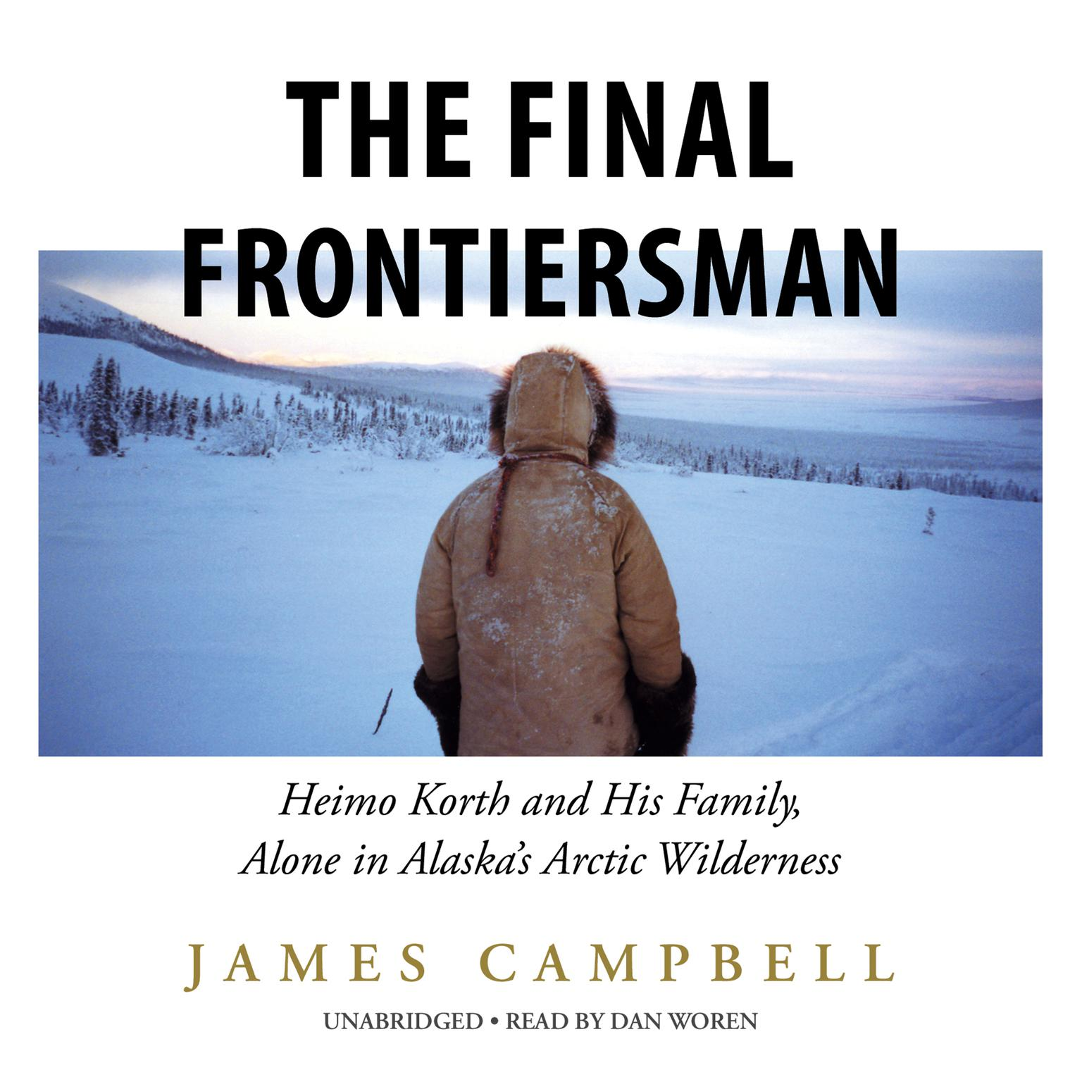 Printable The Final Frontiersman: Heimo Korth and His Family, Alone in Alaska's Arctic Wilderness Audiobook Cover Art