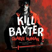 Kill Baxter Audiobook, by Charlie Human