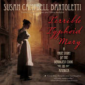 Terrible Typhoid Mary: A True Story of the Deadliest Cook in America, by Susan Campbell Bartoletti