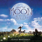 What the Moon Said, by Gayle Rosengren