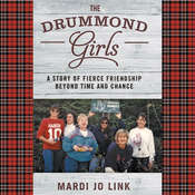 The Drummond Girls: A Story of Fierce Friendship beyond Time and Chance Audiobook, by Mardi Jo Link