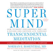 Super Mind: How to Boost Performance and Live a Richer and Happier Life through Transcendental Meditation, by Norman E. Rosenthal