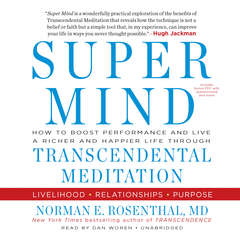 Super Mind: How to Boost Performance and Live a Richer and Happier Life through Transcendental Meditation Audiobook, by Norman E. Rosenthal