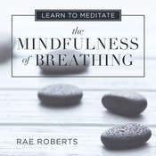 Learn to Meditate: The Mindfulness of Breathing Audiobook, by Rae Roberts