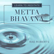 Learn to Meditate: Metta Bhavana Audiobook, by Rae Roberts