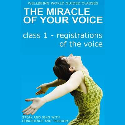 The Miracle of Your Voice - Class 1 - Registrations Audiobook, by Barbara Ann Grant