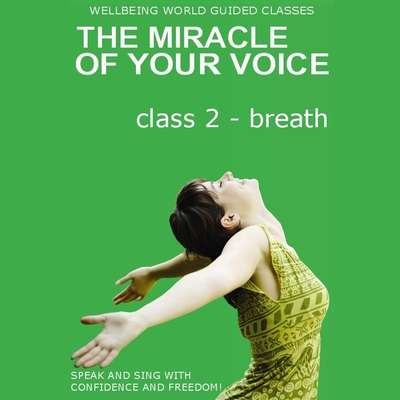 The Miracle of Your Voice - Class 2 – Breath Audiobook, by Barbara Ann Grant