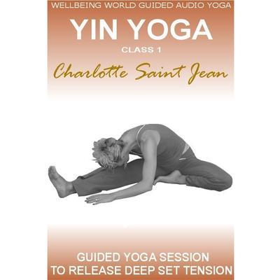 Yin Yoga Class 1 Audiobook, by Charlotte Saint Jean