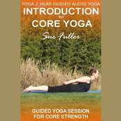 Intro to Core Yoga: Guided Yoga Sessions for Core Strength Audiobook, by Sue Fuller